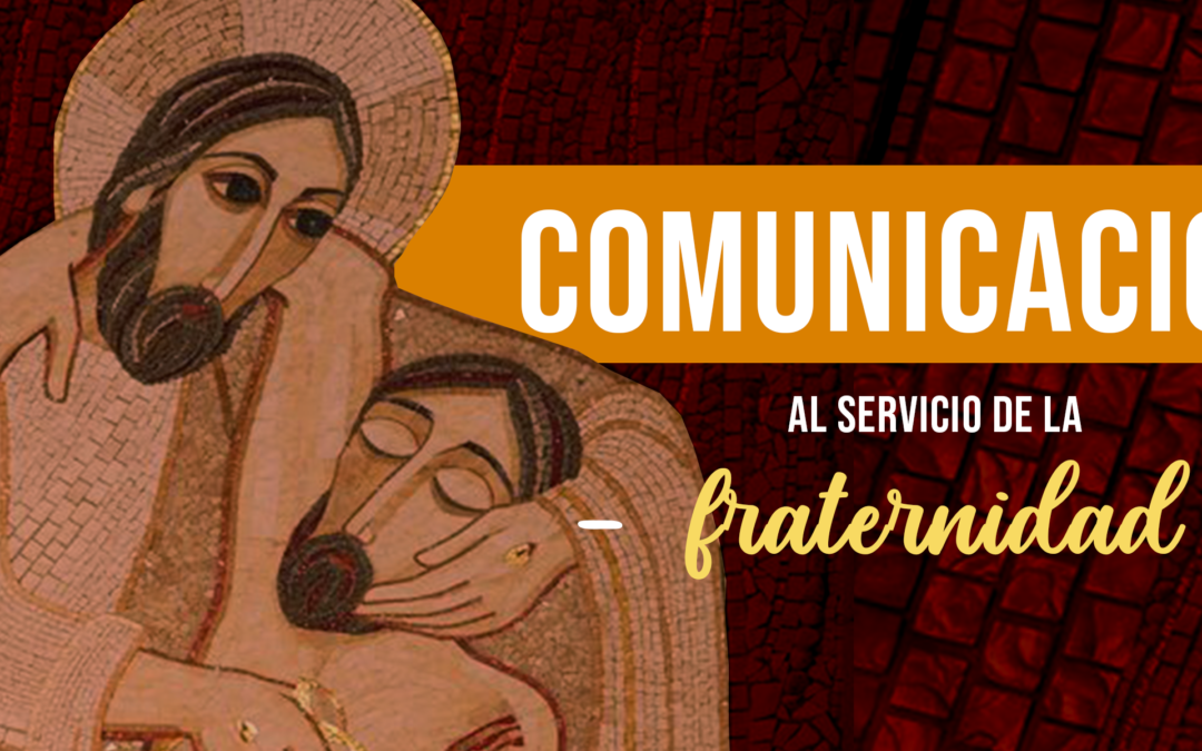 COMUNICACIÓN AL SERVICIO DE LA FRATERNIDAD